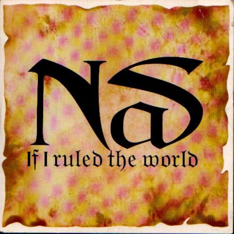 "NAS: ""If I Ruled The World (Imagine that)"""